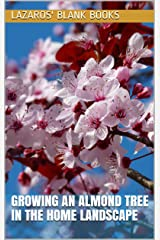 Growing An Almond Tree In The Home Landscape Kindle Edition