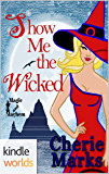 Magic and Mayhem: Show Me the Wicked (Kindle Worlds Novella) (Wicked Hearts Book 2)
