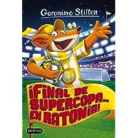 ¡Final de Supercopa... en Ratonia!: Geronimo Stilton 65: