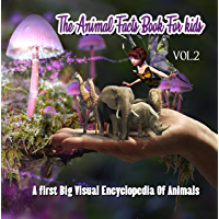 The Animal Facts Book For kids VOL.2: A first Big Visual Encyclopedia Of Animals: Learn About The Fantastic Creatures Of The wilderness! Funny Reference ... Fact About Animals 3) (English Edition)