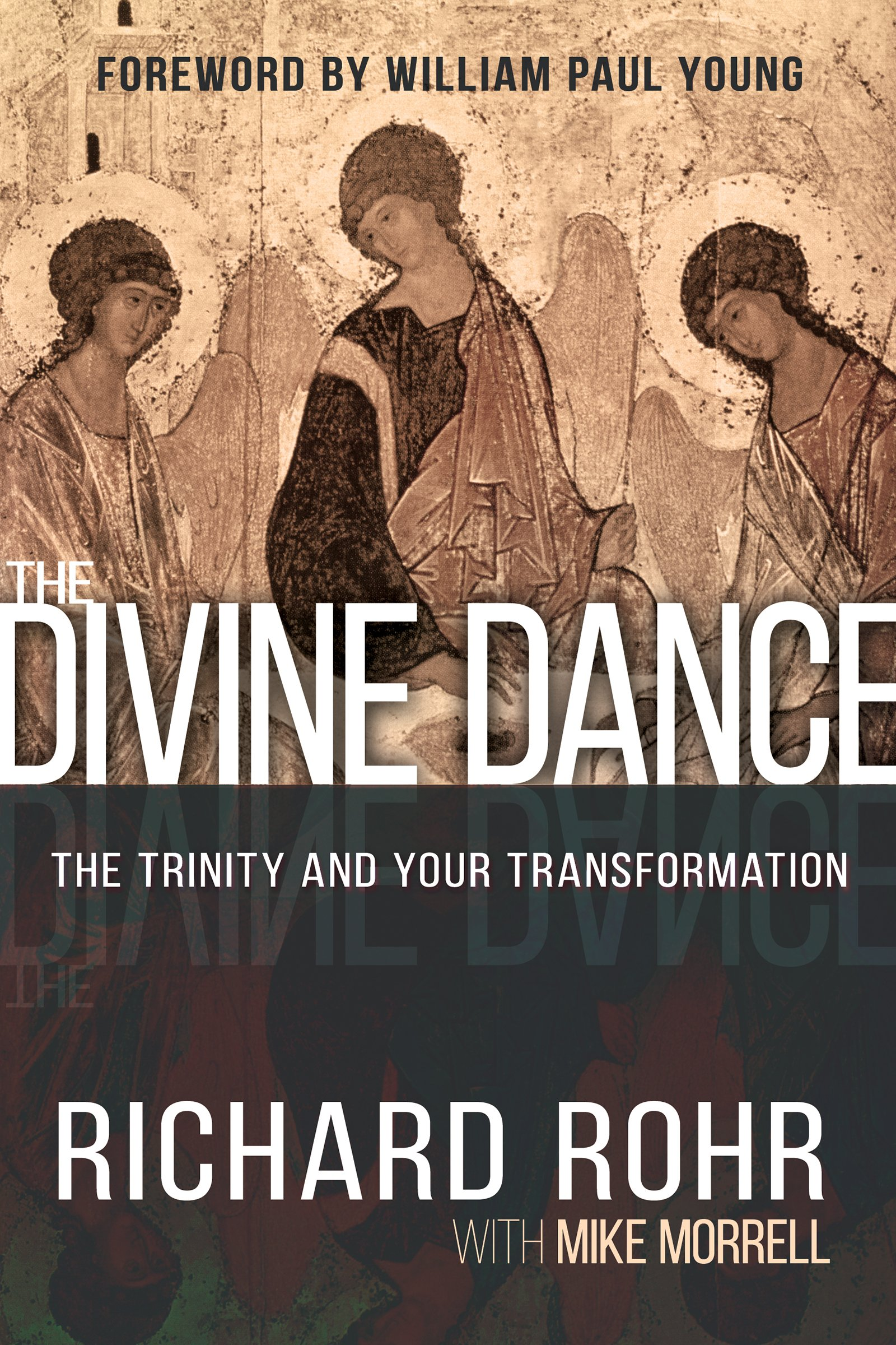 The Divine Dance: The Trinity And Your Transformation: Richard Rohr, Mike  Morrell, William Paul Young: 9781629117294: Amazon: Books