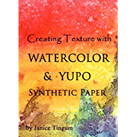 Creating Texture with Watercolor & YUPO Synthetic Paper