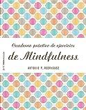 Cuaderno práctico de ejercicios de Mindfulness (Psico Prácticos)