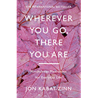 Wherever You Go, There You Are: Mindfulness meditation for everyday life