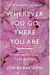 Wherever You Go, There You Are: Mindfulness meditation for everyday life Kindle Edition