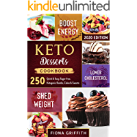 Keto Dessert Cookbook 2020: 250 Quick & Easy, Sugar-free, Ketogenic Bombs, Cakes & Sweets to Shed Weight, Lower Cholesterol & Boost Energy