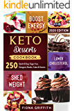 Keto Dessert Cookbook 2020: 250 Quick & Easy, Sugar-free, Ketogenic Bombs, Cakes & Sweets to Shed Weight, Lower…