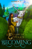 Becoming: Part 2 of the Siblings' Tale (Elisabeth and Edvard's World)