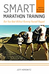 Smart Marathon Training: Run Your Best Without Running Yourself Ragged Kindle Edition