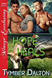 Hope Heals (Siren Publishing Menage Everlasting)