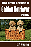 The Art of Raising a Golden Retriever Puppy
