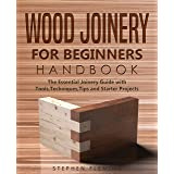 Wood Joinery for Beginners Handbook: The Essential Joinery Guide with Tools, Techniques, Tips and Starter Projects (DIY Serie