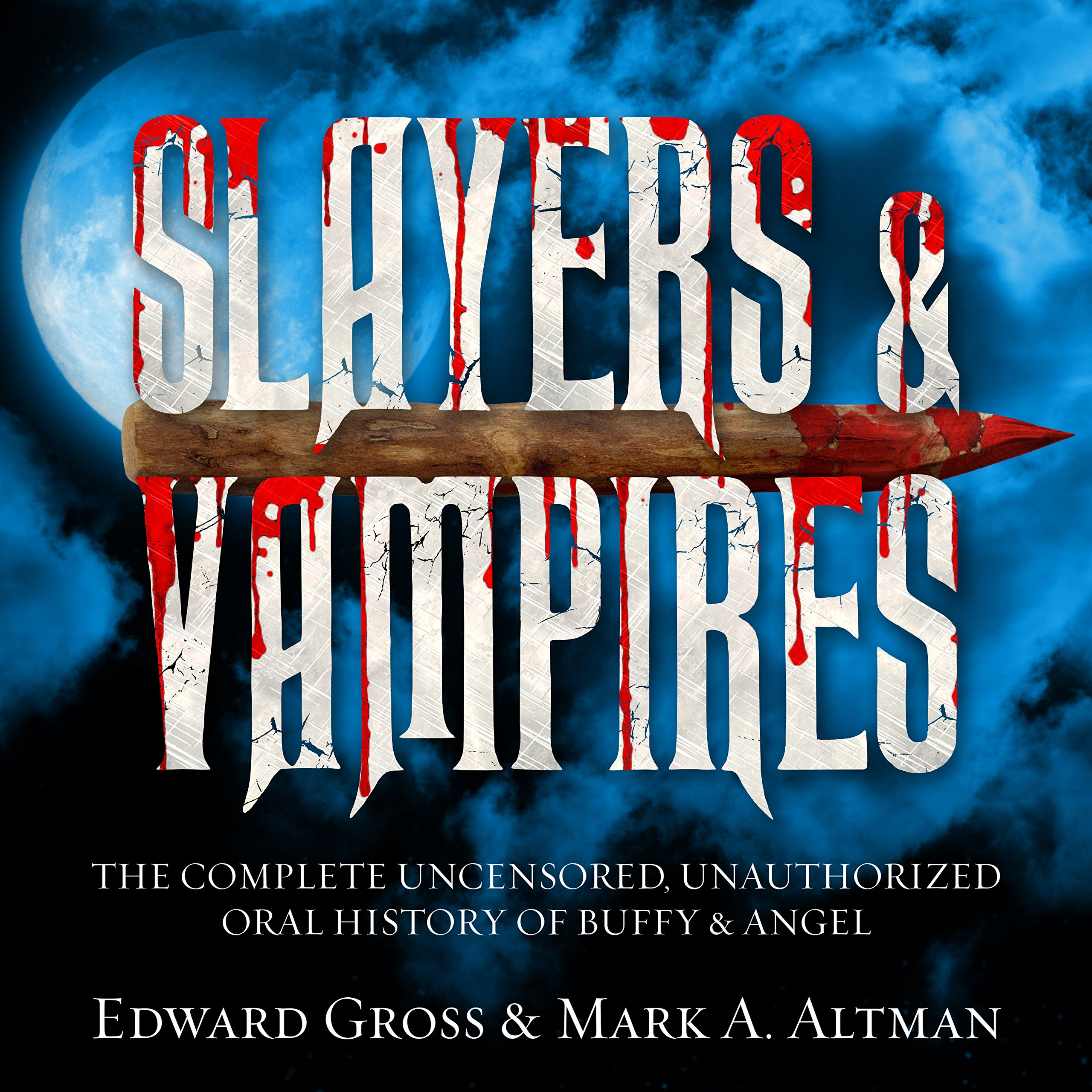 Slayers & Vampires: The Complete Uncensored, Unauthorized Oral History of Buffy & Angel ebook