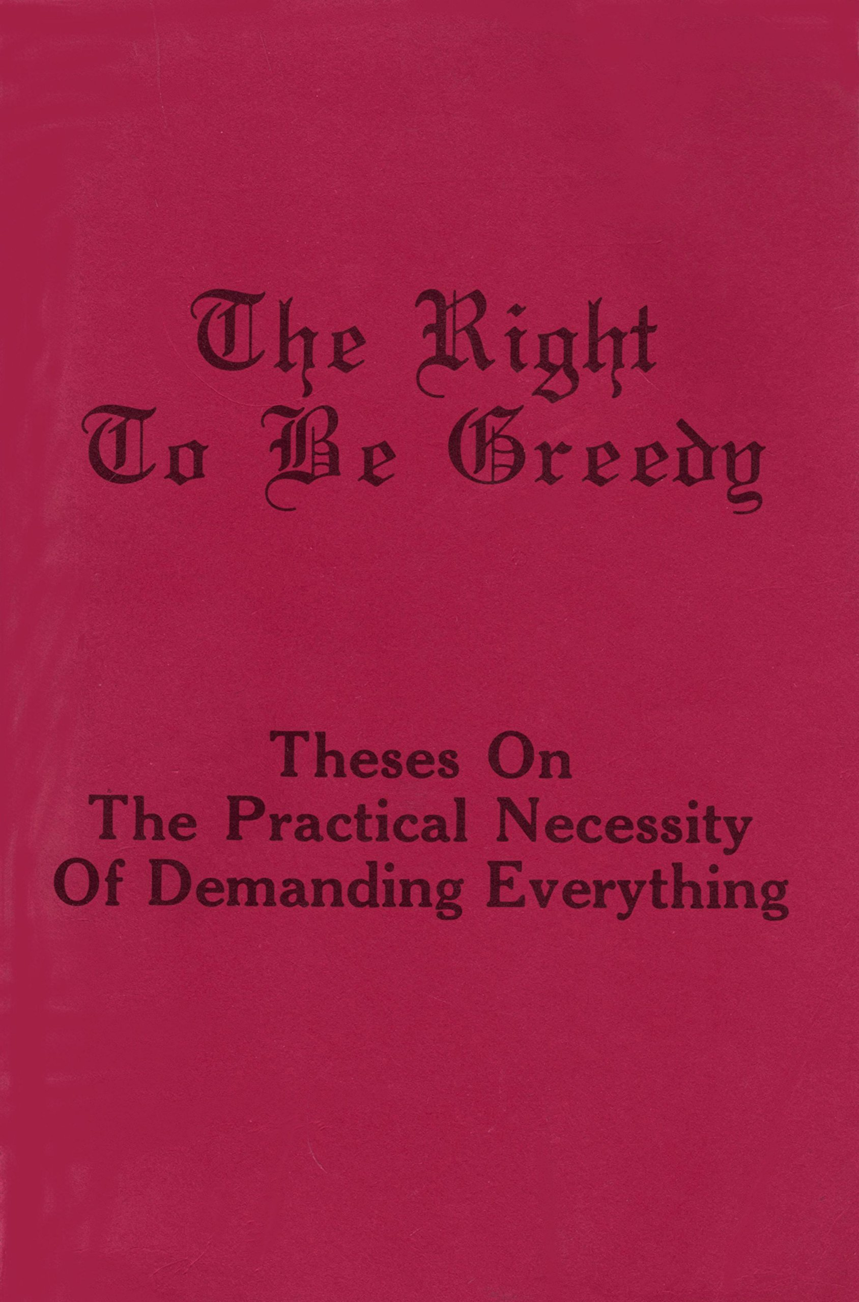 The Right to Be Greedy: Theses on the Practical Necessity of Demanding Everything, For Ourselves - Council for Generalized Self-Management