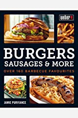 Weber's Burgers, Sausages & More: Over 160 Barbecue Favourites Kindle Edition