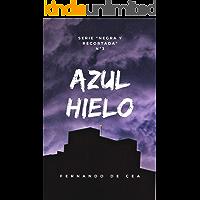 Azul Hielo: una novela negra donde el suspense reina desde el principio hasta el final (Negra y recortada nº 3)