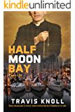 Crime Fiction: Half Moon Bay Part III: Drug smuggling Catholic Saints investing into America's future.: Drug smuggling Catholic Saints investing into America's ... front to smuggle drugs into Half Moon Bay.)