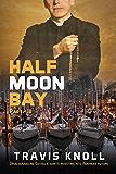 Crime Fiction: Half Moon Bay Part III: Drug smuggling Catholic Saints investing into America's future.: Drug smuggling Catholic Saints investing into America's ... front to smuggle drugs into Half Moon Bay.)