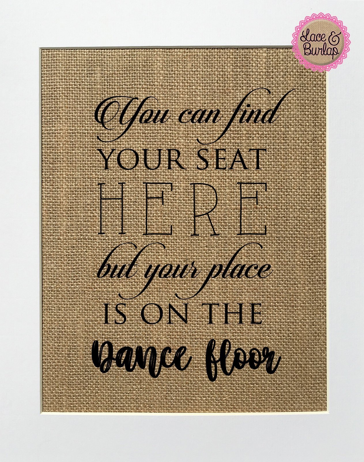 8x10 UNFRAMED You Can Find Your Seat Here But Your Place is On The Dance Floor / Burlap Print Sign / Wedding Rustic Vintage Sign Seating Chart Wedding Decor