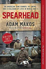 Spearhead: An American Tank Gunner, His Enemy, and a Collision of Lives in World War II Kindle Edition