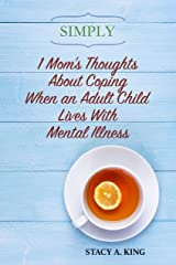 Simply 1 Mom's Thoughts About Coping When an Adult Child Lives With Mental Illness Kindle Edition