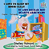 I Love to Keep My Room Clean Eu amo deixar meu quarto arrumado (english portuguese kids, portuguese baby books, bilingual portuguese english) (English Portuguese Bilingual Collection)
