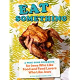 Eat Something: A Wise Sons Cookbook for Jews Who Like Food and Food Lovers Who Like Jews