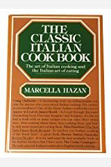 The Classic Italian Cook Book: The Art of Italian Cooking and the Italian Art of Eating Hardcover