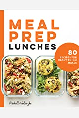 Meal Prep Lunches: 80 Recipes for Ready-to-Go Meals Kindle Edition