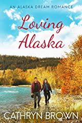 Loving Alaska (An Alaska Dream Romance Book 2) Kindle Edition