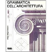 Grammatica dell'architettura. Ediz. illustrata