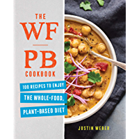 The WFPB Cookbook: 100 Recipes to Enjoy the Whole Food, Plant Based Diet (English Edition)