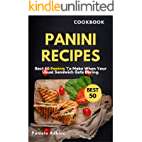 Panini Cookbook: Best 50 Paninis To Make When Your Usual Sandwich Gets Boring. (Incredible Cookbook Book 3)