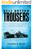 Bell Bottom Trousers: Life aboard an Attack Transport in the Pacific during World War Two