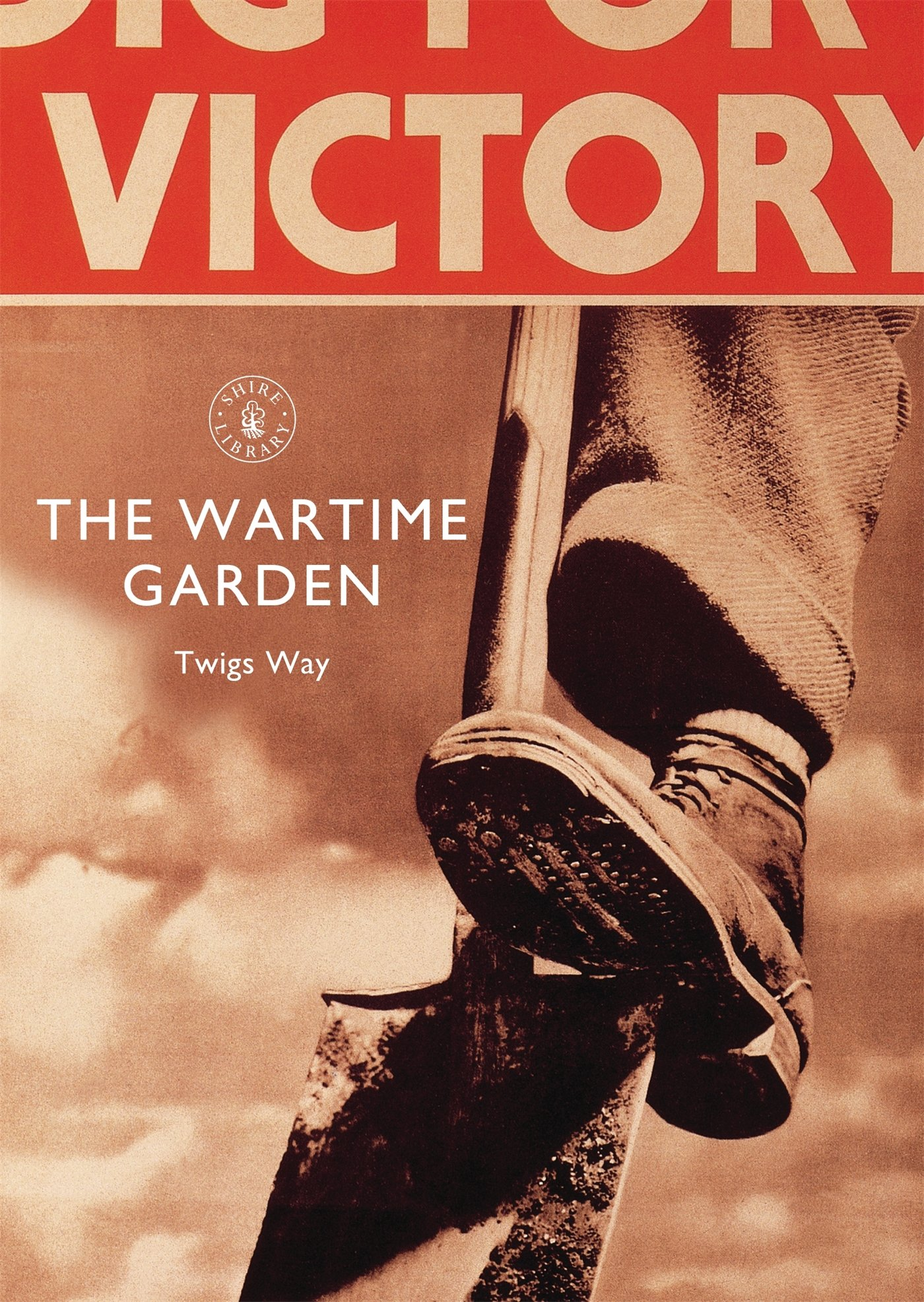 The Wartime Garden: Digging for Victory (Shire Library)