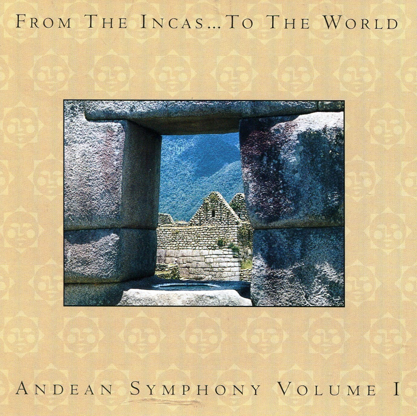 From the Incas..to the World: Andean Symphony Vol. 1