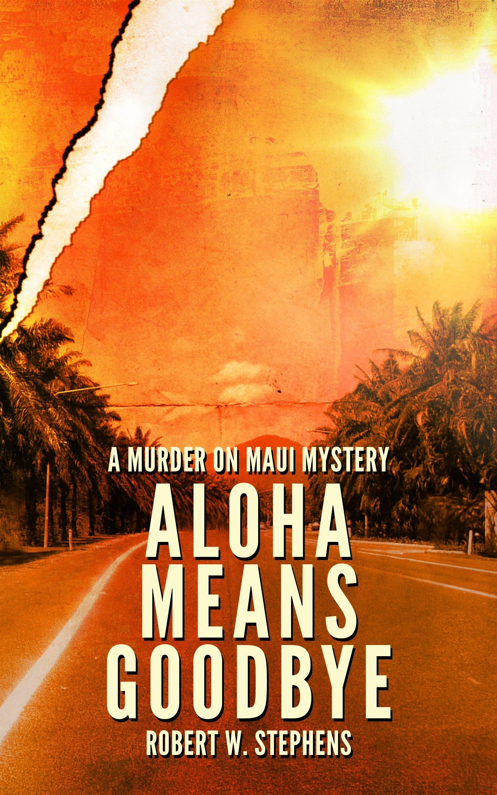 Aloha Means Goodbye: A Murder on Maui Mystery