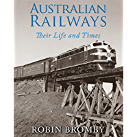 Australian Railways: Their Life and Times