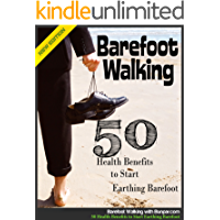 Barefoot Walking - 50 Health Benefits to Start Earthing Barefoot Right Now