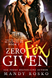 Zero Fox Given (You've Got To Be Shifting Me Book 1)