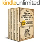Native American Herbalist's Bible: 4 in 1–The Complete Native American Herbalist Remedies Encyclopedia. Discover the Best Her