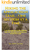 Hiking the Appalachian Trail - One Section at a Time: A Plan for Section-Hiking the AT, Without Giving Up Your Day Job