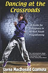 Dancing at the Crossroads: A Guide for Caregivers in At-Risk Youth Programs Kindle Edition