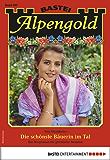 Alpengold 267 - Heimatroman: Die schönste Bäuerin im Tal