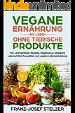 Vegane Ernährung - Ein Leben ohne tierische Produkte Vor- und Nachteile, Rezepte, Veganismus, verbotene Lebensmittel, Gesundheit und vegane Lebenseinstellung