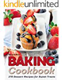 Baking Cookbook: 270 Dessert Recipes for Sweet Treats