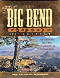 The Big Bend Guide: Top 10 Travel Tips Top 10 Hikes & Top Itineraries for the Casual Visitor