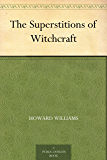 The Superstitions of Witchcraft (English Edition)