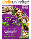 Diabetic Keto Cookbook: The Perfect Step-By-Step Guide For The Preparation Of Simple And Healthy Ketogenic Recipes To…