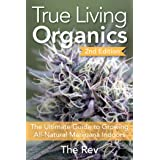 True Living Organics: The Ultimate Guide to Growing All-Natural Marijuana Indoors (English Edition)